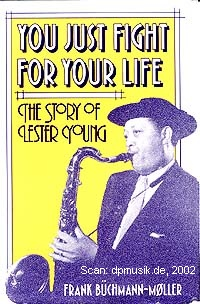 Frank Büchmann-Møller: You just fight for your life, The story of Lester Young, New York 1990