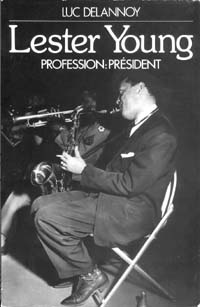 Luc Delannoy: Lester Young, Profession: Président, Paris 1987
